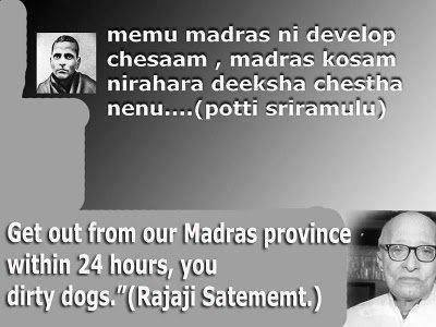 "This is not something I've created. The statements made by Potti Sriramulu and Rajaji are on record! Translation of Sriramulu's statement: ""We have developed Madras city.  I'll begin fast unto death for Madras city..."""