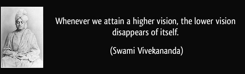 quote-whenever-we-attain-a-higher-vision-the-lower-vision-disappears-of-itself-swami-vivekananda-275756
