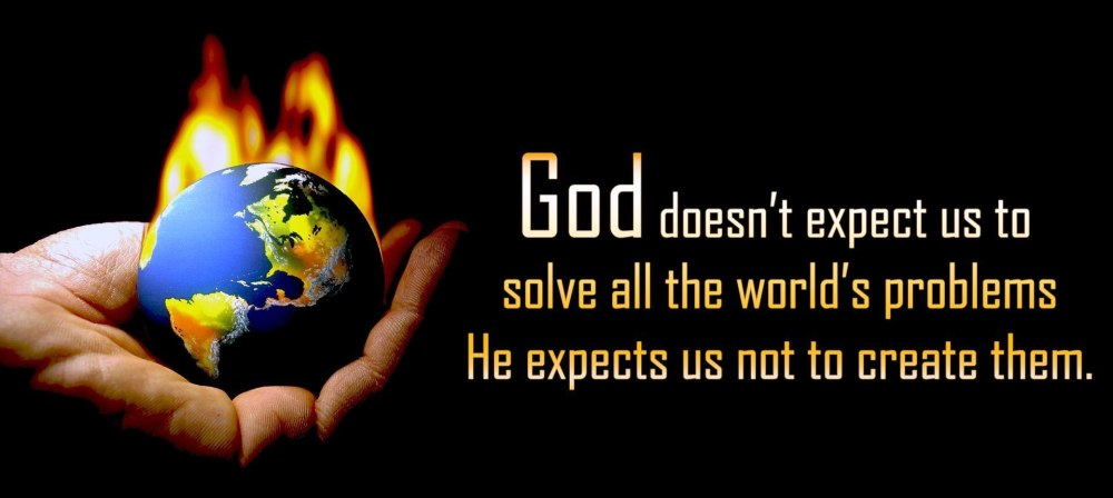 god-doesnt-expect-us-to-solve-all-the-worlds-problems